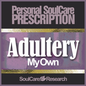 SoulCare Prescription - Adultery - My Own