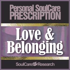 SoulCare Prescription - Love & Belonging