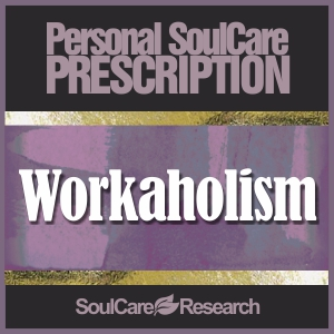 SoulCare Prescription - Workaholism